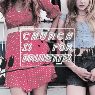 CHURCH IS FOR BRUNETTES