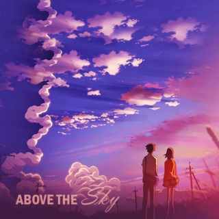 ~ Above the sky