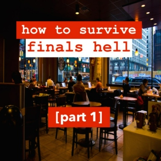 How to Survive Finals Hell (Part I)