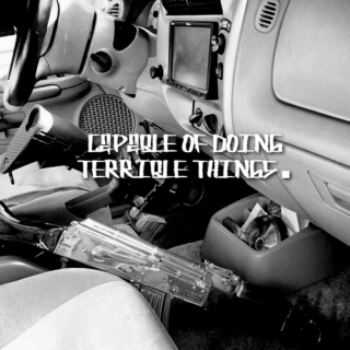 capable of doing terrible things.