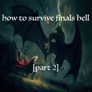How to Survive Finals Hell (Part II)