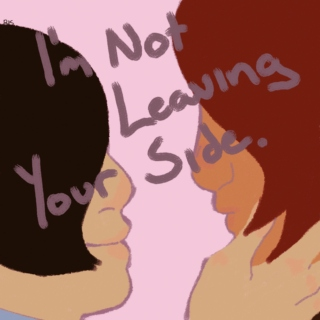 I'm Not Leaving Your Side.