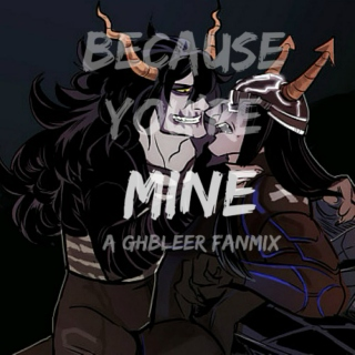 because you're MINE •{A GHBLeer fanmix}•