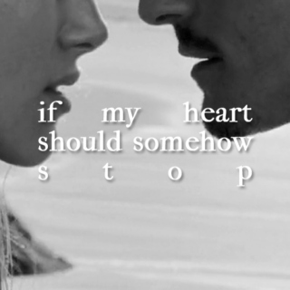 if my heart should somehow stop;