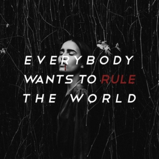 everybody wants to rule the world.