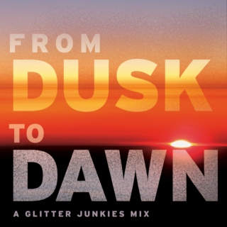 From Dusk to Dawn - A Glitter Junkies Mix