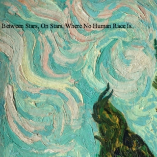 Between Stars, On Stars, Where No Human Race Is.