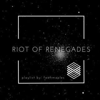 riot of renegades