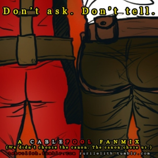 [Don't ask. Dont' tell.] - A Cablepool Fanmix