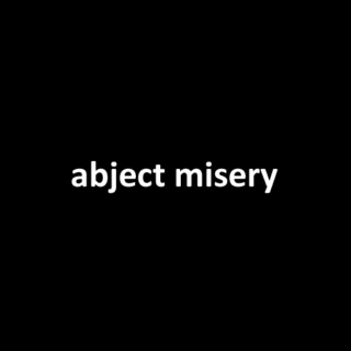 Abject Misery