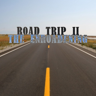 ROAD TRIP II - THE ENROADENING