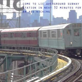 Come to LIC Overground Subway In Next 47 Minutes for an Ass Kicking