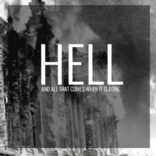 Hell [and all that comes when it is done]