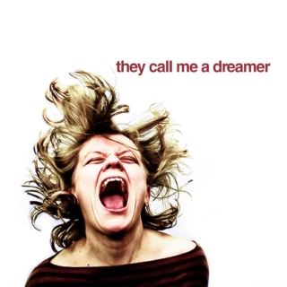 they call me a dreamer