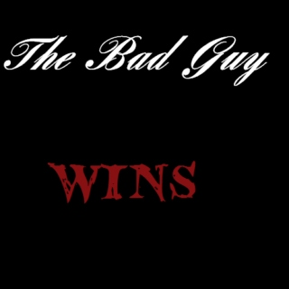 The Bad Guy Wins