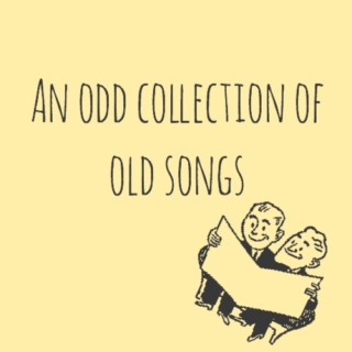 an odd collection of old songs