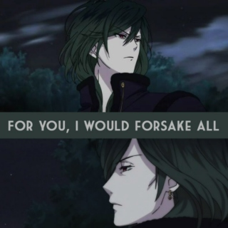 For you, I would forsake all