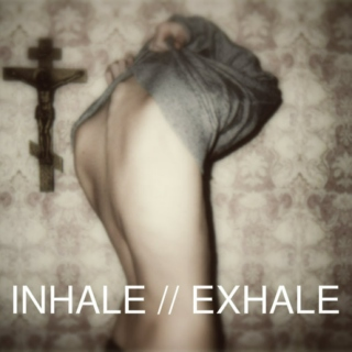 INHALE // EXHALE