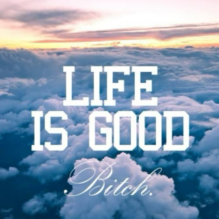 Live is good...