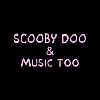 scooby-doo & music too