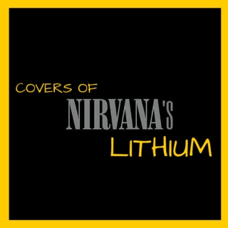 Covers of Nirvana's Lithium