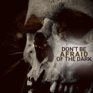 don't be afraid of the dark.