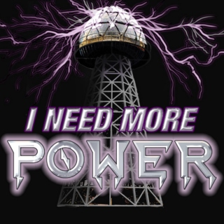 I NEED MORE POWER!!!