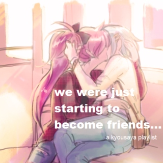 """""""we were just starting to become friends.."""""""