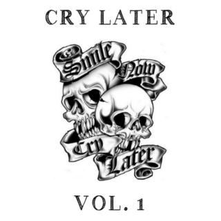 Cry Later  Vol. 1