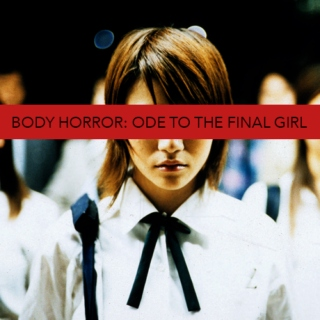 BODY HORROR: ODE TO THE FINAL GIRL
