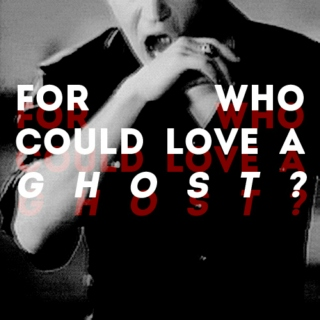 who could love a ghost?