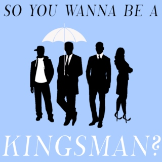so you wanna be a kingsman?