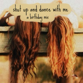 shut up and dance with me; a birthday mix
