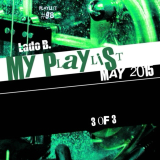 Lado B. Playlist 98 - My Playlist May2015 (3 of 3)