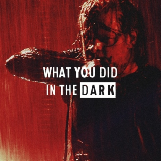 what you did in the dark
