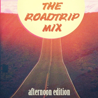 The Roadtrip Mix - Afternoon Edition