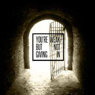 you're weak but not giving in