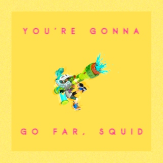 you're gonna go far, squid