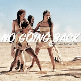 No Going Back / fury road ladies