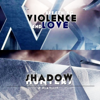 Shadowhunters - breathing violence and love