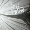 The Change of Wind