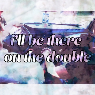 i'll be there on the double