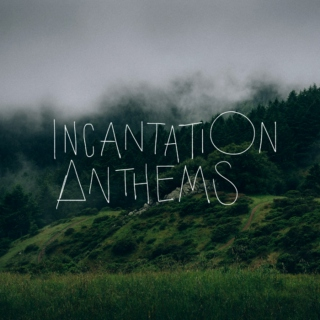 Incantation Anthems