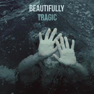 Beautifully Tragic