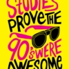 studies prove the 90's were awesome!