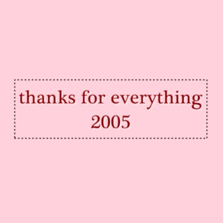 thanks for everything, 2005.