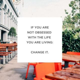 Change your life or stay the same