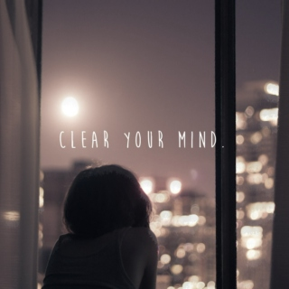 CLEAR YOUR MIND.
