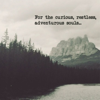 For the restless, curious, adventurous souls...