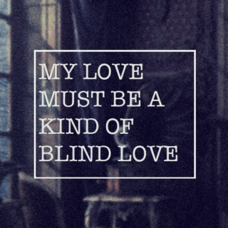 My love must be a kind of blind love
